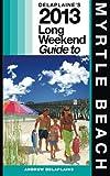 Delaplaine's 2013 Long Weekend Guide to Myrtle Beach, Andrew Delaplaine, 1490920110