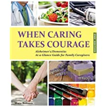 When Caring Takes Courage - Alzheimer's/Dementia: At a Glance Guide for Family Caregivers