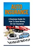 Auto Insurance: A Business Guide On How To Save Money On Car Insurance