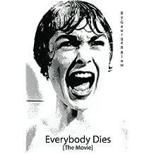 Everybody Dies [The Movie]