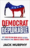 Democrat to Deplorable: Why Nine Million Obama Voters Ditched the Democrats and Embraced Donald Trump