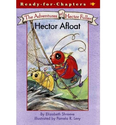 [ Hector Afloat (Adventures of Hector Fuller (Paperback) #03) [ HECTOR AFLOAT (ADVENTURES OF HECTOR FULLER (PAPERBACK) #03) BY Shreeve, Elizabeth ( Author ) May-04-2004[ HECTOR AFLOAT (ADVENTURES OF HECTOR FULLER (PAPERBACK) #03) [ HECTOR AFLOAT (ADVENTURES OF HECTOR FULLER (PAPERBACK) #03) BY SHREEVE, ELIZABETH ( AUTHOR ) MAY-04-2004 ] By Shreeve, Elizabeth ( Author )May-04-2004 Paperback By Shreeve, Elizabeth ( Author ) Paperback 2004 ]