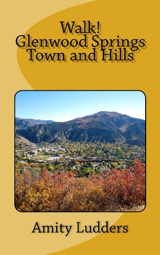 Walk! Glenwood Springs Town and - Glenwood Valley