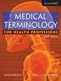 Bundle: Medical Terminology for Health Professions, 6th + WebTutor? Advantage on Blackboard® Printed Access Card : Medical Terminology for Health Professions, 6th + WebTutor? Advantage on Blackboard® Printed Access Card, Ehrlich and Ehrlich, Ann, 1428314989