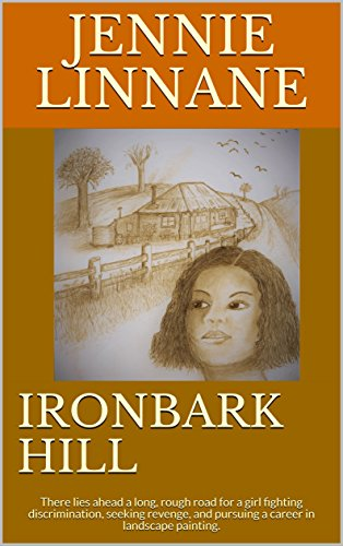 IRONBARK HILL: There lies ahead a long, rough road for a girl fighting discrimination, seeking revenge, and pursuing a career in landscape painting. by [Linnane, Jennie]