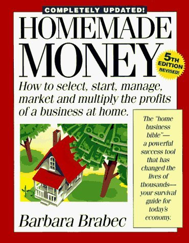 Homemade Money: How to Select, Start, Manage, Market and Multiply the Profits of a Business at Home by Barbara Brabec (1997-09-24)