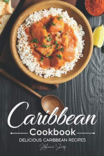 Caribbean Cookbook: Delicious Caribbean Recipes by Stephanie Sharp