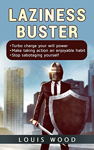 Laziness Buster: Turbo charge your will power, Make taking action an enjoyable habit. 5 steps system of motivation to drive laziness and procrastination away Power Drive Llc