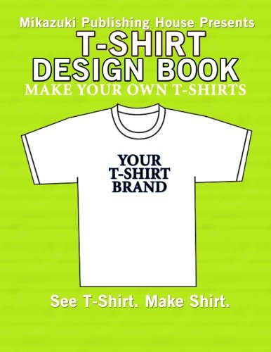 Read Online T-Shirt Design Book: Design Your Own T-Shirts! PDF