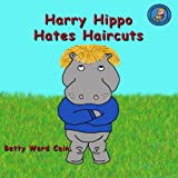 Harry Hippo Hates Haircuts, Betty Cain, 1480113174