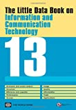 The Little Data Book on Information and Communication Technology 2013, World Bank, 0821398164
