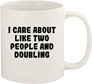I Care About Like Two People And DOUBLING - 11oz Ceramic White Coffee Mug Cup, White