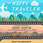 The Happy Traveler: Unpacking the Secrets of Better Vacations | Jaime Kurtz