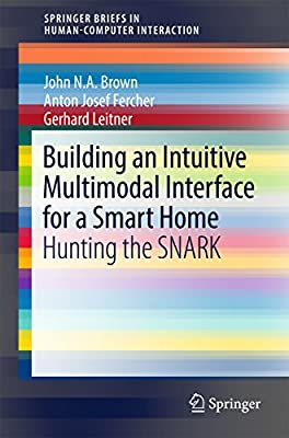 Building an Intuitive Multimodal Interface for a Smart Home: Hunting the SNARK (Human–Computer Interaction Series)