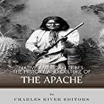 Native American Tribes: The History and Culture of the Apache | Charles River Editors