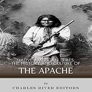 Native American Tribes: The History and Culture of the Apache Hörbuch