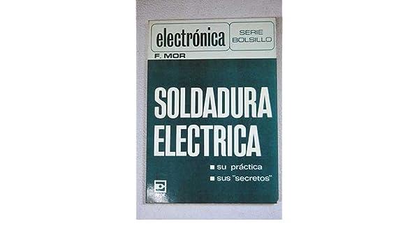 Soldadura eléctrica: Felipe Mor: 9788424701659: Amazon.com: Books