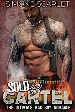 Sold to the Cartel: The Ultimate Bad-Boy Romance (The ...
