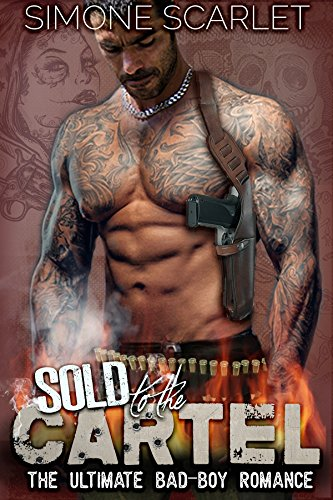 Sold to the Cartel: The Ultimate Bad-Boy Romance by [Scarlet MMA, Simone]
