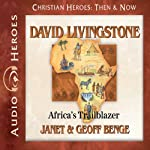 David Livingstone: Africa's Trailblazer (Christian Heroes: Then & Now) | Janet Benge,Geoff Benge