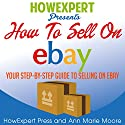How to Sell on eBay: Your Step-by-Step Guide to Selling on eBay Audiobook by  HowExpert Press, Ann Marie Moore Narrated by Ginger Roll