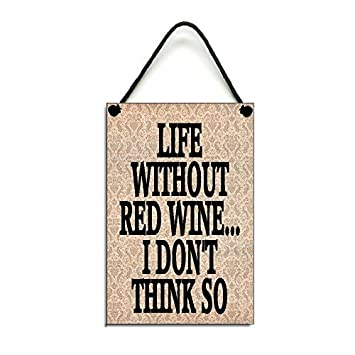 Amazon Com Life Without Red Wine Fun Wine Lovers Gift Rustic Wood