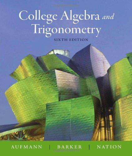 By Richard N. Aufmann - College Algebra and Trigonometry: 6th (sixth) Edition