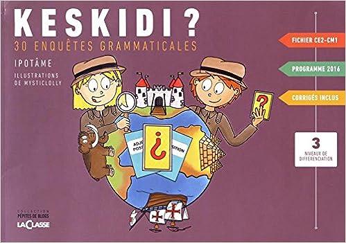 Keskidi ? CE2-CM1: 30 enquêtes grammaticales: Amazon.fr: Ipotâme,  MysticLolly: Livres