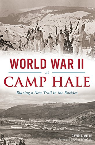 World War II at Camp Hale: Blazing a New Trail in the Rockies (Military)