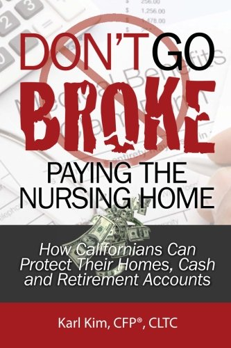 Dont Go Broke Paying The Nursing Home   How Californians Can Protect Their Homes  Cash And Retirement Accounts