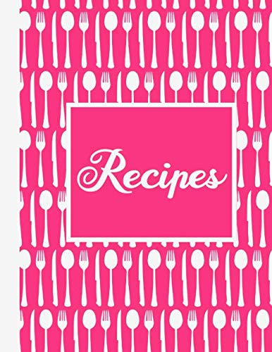 Recipes: Fill In Blank DIY Cookbook Journal-Hot Pink-120 Pages 8.5 x 11 by Silly Cooking Publishing