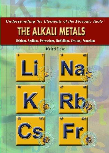 The Alkali Metals: Lithium, Sodium, Potassium, Rubidium, Cesium, Francium (Understanding the Elements of the Periodic Table)