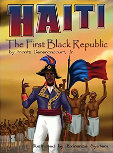 Haiti: The First Black Republic: Derenoncourt, Jr. Frantz: 9780996541145:  Amazon.com: Books