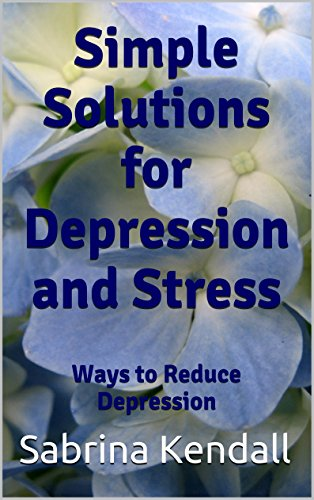 Simple Solutions for Depression and Stress: Ways to Reduce Depression