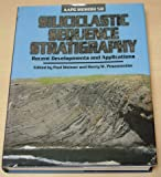 Siliciclastic Sequence Stratigraphy : Recent Developments and Applications, Paul Weimer, 0891813373