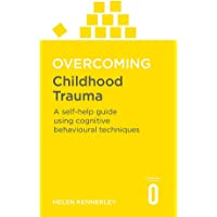 Kennerley, H: Overcoming Childhood Trauma: A Self-Help Guide Using Cognitive Behavioral Techniques