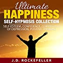 Ultimate Happiness Self-Hypnosis Collection: Self-Esteem, Confidence, Coming Out of Depression, Positive Thinking Audiobook by J.D. Rockefeller Narrated by Cait Frizzell