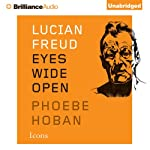 Lucian Freud: Eyes Wide Open | Phoebe Hoban