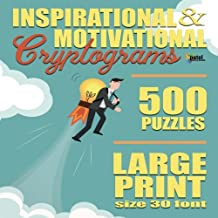 Inspirational & Motivational Cryptograms: 500 LARGE PRINT Cryptogram Puzzles Based on Famous Quotes