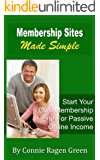 Membership Sites Made Simple: Start Your Own Membership Site For Passive Online Income
