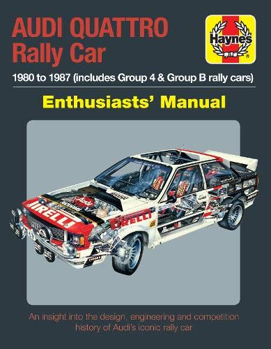 (Audi Quattro Rally Car Enthusiasts' Manual: 1980 to 1987 (includes Group 4 & Group B rally cars) * An insight into the design, engineering and competition history of Audi's iconic rally car)