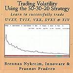 Trading Volatility Using the 50-30-20 Strategy: Learn to Successfully Trade UVXY, TVIX, VXX, SVXY & XIV | Brennan Nykreim,Innoware,Prannay Pradeep