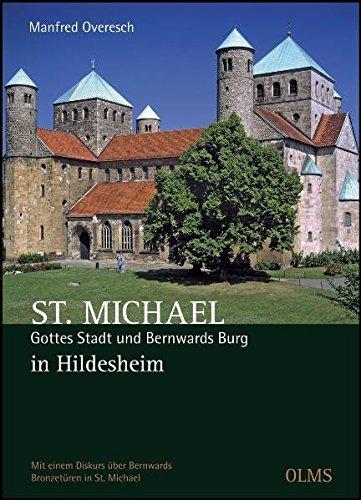 St. Michael. Gottes Stadt und Bernwards Burg in Hildesheim: Mit einem Diskurs über Bernwards Bronzetüren in St. Michael