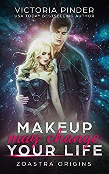 Makeup May Change Your Love Life (Zoastra Origins Book 1) by [Pinder, Victoria]