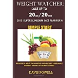 Weight Watcher:Lose up to 20LBS in 20Days: 2015 Super Slim down Diet Plan for a Simple Start: Recipes to Help You Achieve Your Weight Loss Goals without Having to Count Calories.