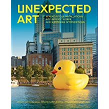 Unexpected Art: Serendipitous Installations, Site-Specific Works, and Surprising Interventions