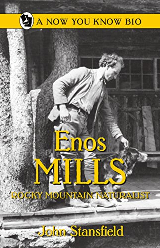 Enos Mills: Rocky Mountain Naturalist (Now You Know Bios)