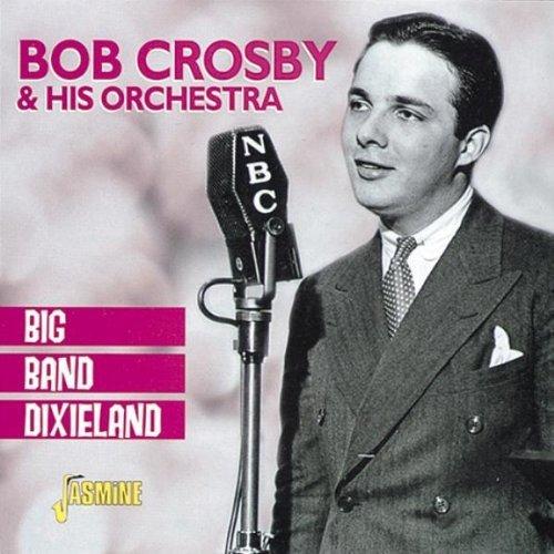 Big Band Dixieland [ORIGINAL RECORDINGS REMASTERED] by Crosby, Bob