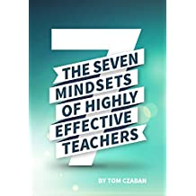 The 7 Mindsets Of Highly Effective Teachers: What Makes a Successful Teacher?