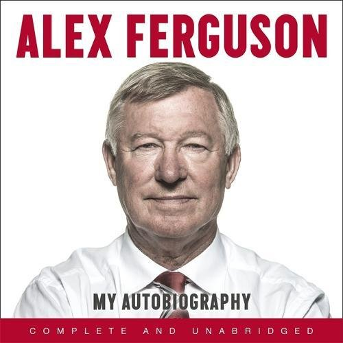 ALEX FERGUSON My Autobiography: The life story of Manchester United's iconic manager by Hodder & Stoughton Ltd